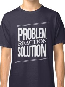 Problem Reaction Solution Classic T-Shirt