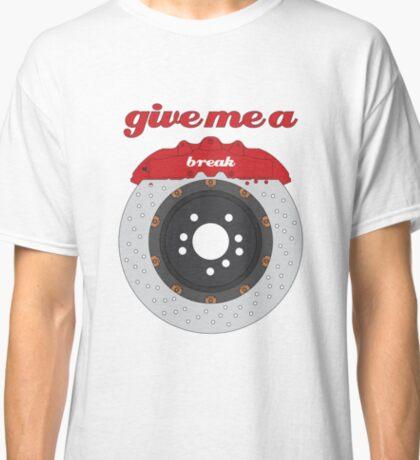 Give Me a Break Design Classic T-Shirt