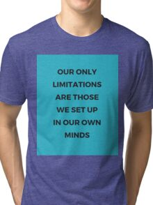 Our only limitations Tri-blend T-Shirt