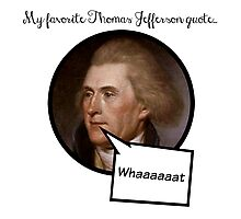 Favorite Thomas Jefferson Quote Photographic Print