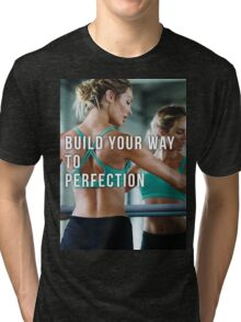 Build Your Way To Perfection Tri-blend T-Shirt