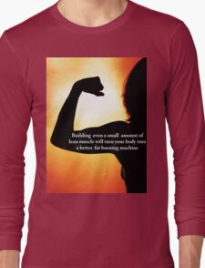 Lean Muscle Turns You Into A Fat Burning Machine Long Sleeve T-Shirt