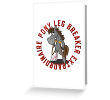 Pony Leg Breaker Extraordinaire 2 Greeting Card