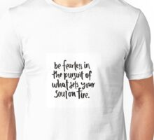 be fearless in the pursuit of your passions Unisex T-Shirt