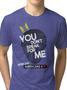 You Don't Speak For Me - (African Americans) Tri-blend T-Shirt