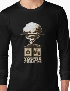 OMG! You are overreacting!  Long Sleeve T-Shirt