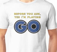 Yes, I'm Playing GO Unisex T-Shirt