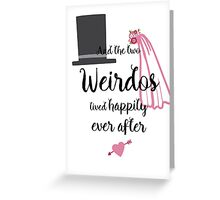 And the two Weirdos lived Happily Ever After Greeting Card