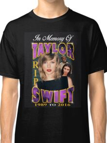 R.I.P. Taylor Swift  Classic T-Shirt