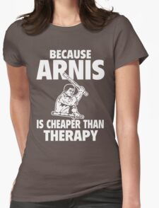 Because Arnis is Cheaper than Therapy T-Shirt Womens Fitted T-Shirt