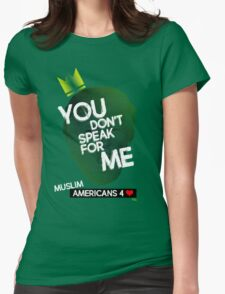 You Don't Speak For Me - (Muslim Americans) Womens Fitted T-Shirt