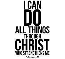I Can Do All Things Through Christ Photographic Print