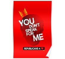 You Don't Speak For Me - (Republicians) Poster