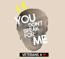 You Don't Speak For Me - (Veterans) Unisex T-Shirt