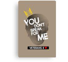 You Don't Speak For Me - (Veterans) Canvas Print