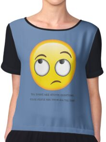 Yes, there are stupid questions. Stupid people... Chiffon Top