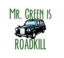 Mr. Green is Roadkill- Downton Abby Photographic Print