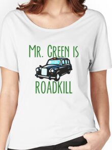 Mr. Green is Roadkill- Downton Abby Women's Relaxed Fit T-Shirt