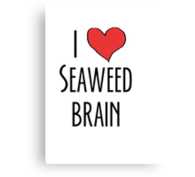 I love seaweed brain Canvas Print