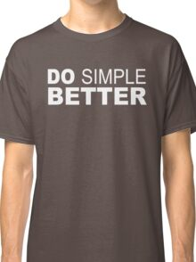 Do Simple  Better Classic T-Shirt