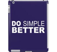 Do Simple  Better iPad Case/Skin