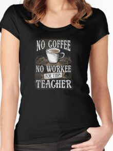 No Coffee No Workee! teacher Women's Fitted Scoop T-Shirt