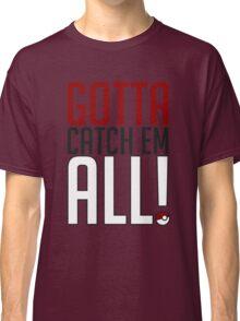 Gotta Catch Em All GOgear! Classic T-Shirt