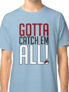 Gotta Catch Em All GOgear! Classic T-Shirt