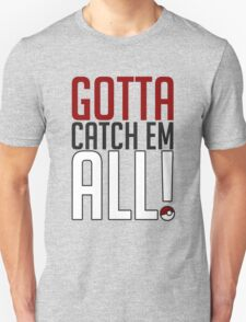 Gotta Catch Em All GOgear! Unisex T-Shirt