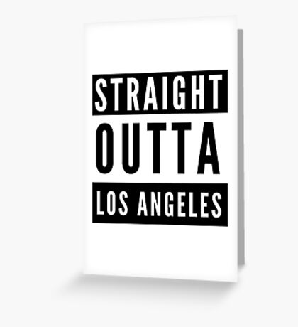 Straight Outta Los Angeles Greeting Card
