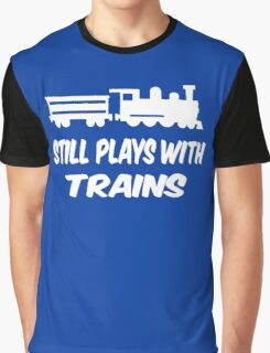 Still Play With Trains Graphic T-Shirt