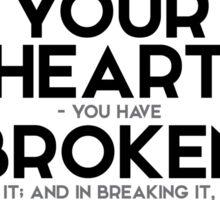 I have not broken your heart - you have broken it - emily brontë Sticker