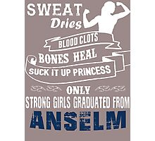 sweat dries blood clots bones heal suck it up princess only strong girls graduated from anselm Photographic Print