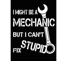 I might be a mechanic but I can't fix stupid - T-shirts & Hoodies Photographic Print