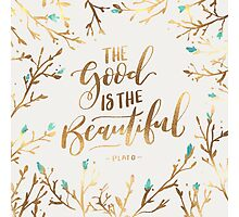 The Good is the Beautiful Photographic Print