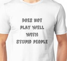 Does not play well with stupid people Unisex T-Shirt