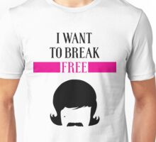 I WANT TO BREAK FREE Unisex T-Shirt