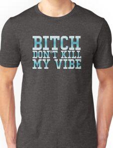 Bitch don't kill my vibe - funny shirt Unisex T-Shirt