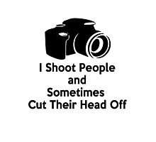 Photographers - I shoot people and sometimes cut their heads off Photographic Print