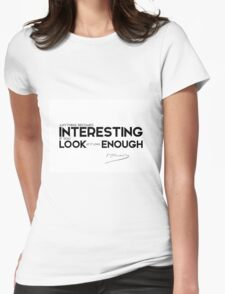 anything becomes interesting: look long enough - gustave flaubert Womens Fitted T-Shirt