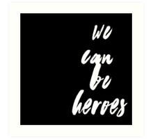 We Can Be Heroes Art Print
