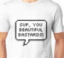 Sup, you beautiful bastards! Unisex T-Shirt