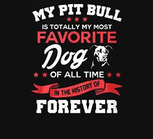MY PIT BULL IS TOTALLY MOST FAVORITE DOG Unisex T-Shirt
