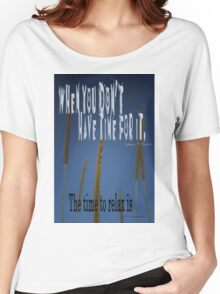 When You Don't Have Time RELAX © Vicki Ferrari Women's Relaxed Fit T-Shirt