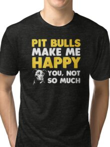 PIT BULLS MAKE ME HAPPY Tri-blend T-Shirt