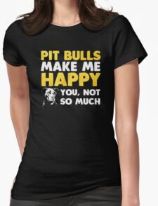 PIT BULLS MAKE ME HAPPY Womens Fitted T-Shirt