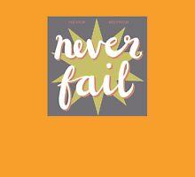 never bother - never fail! Unisex T-Shirt