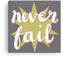 never bother - never fail! Canvas Print
