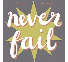 never bother - never fail! Photographic Print