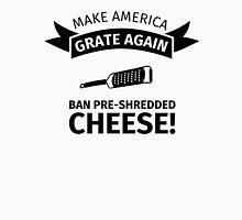 Make America Great Again - Ban Pre-Shredded Cheese! Unisex T-Shirt
